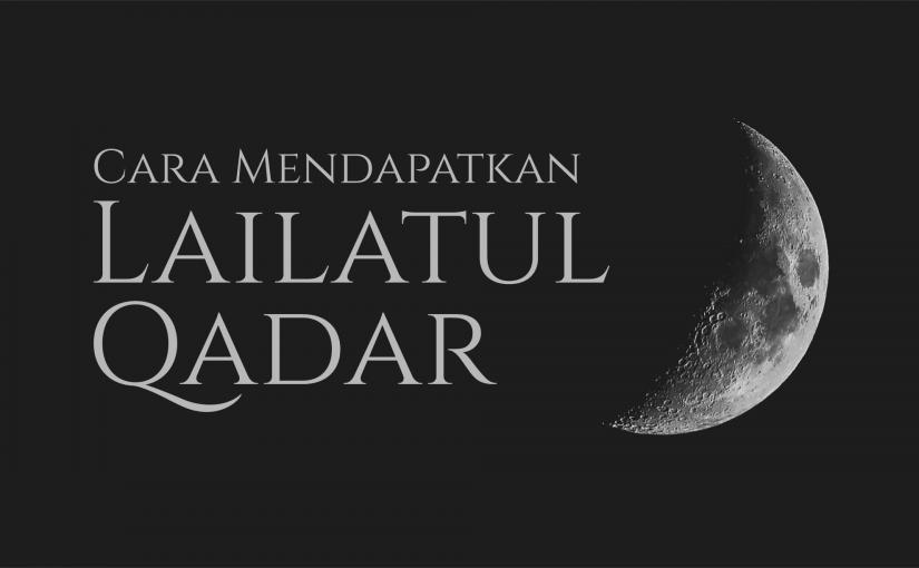 Cara Mendapatkan Lailatul Qadar